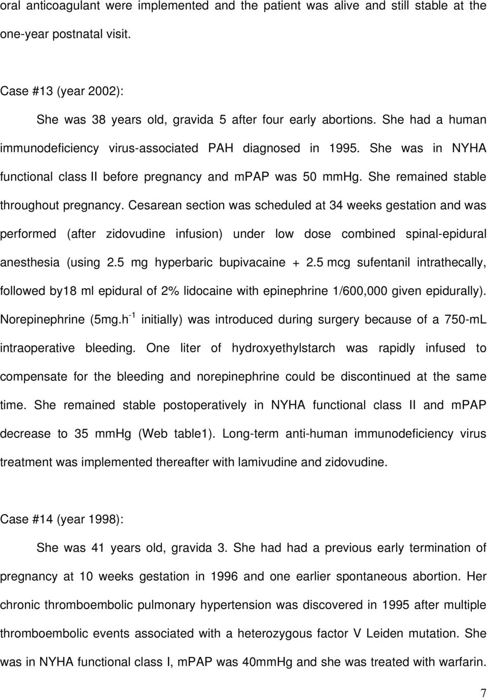 Cesarean section was scheduled at 34 weeks gestation and was performed (after zidovudine infusion) under low dose combined spinal-epidural anesthesia (using 2.5 mg hyperbaric bupivacaine + 2.