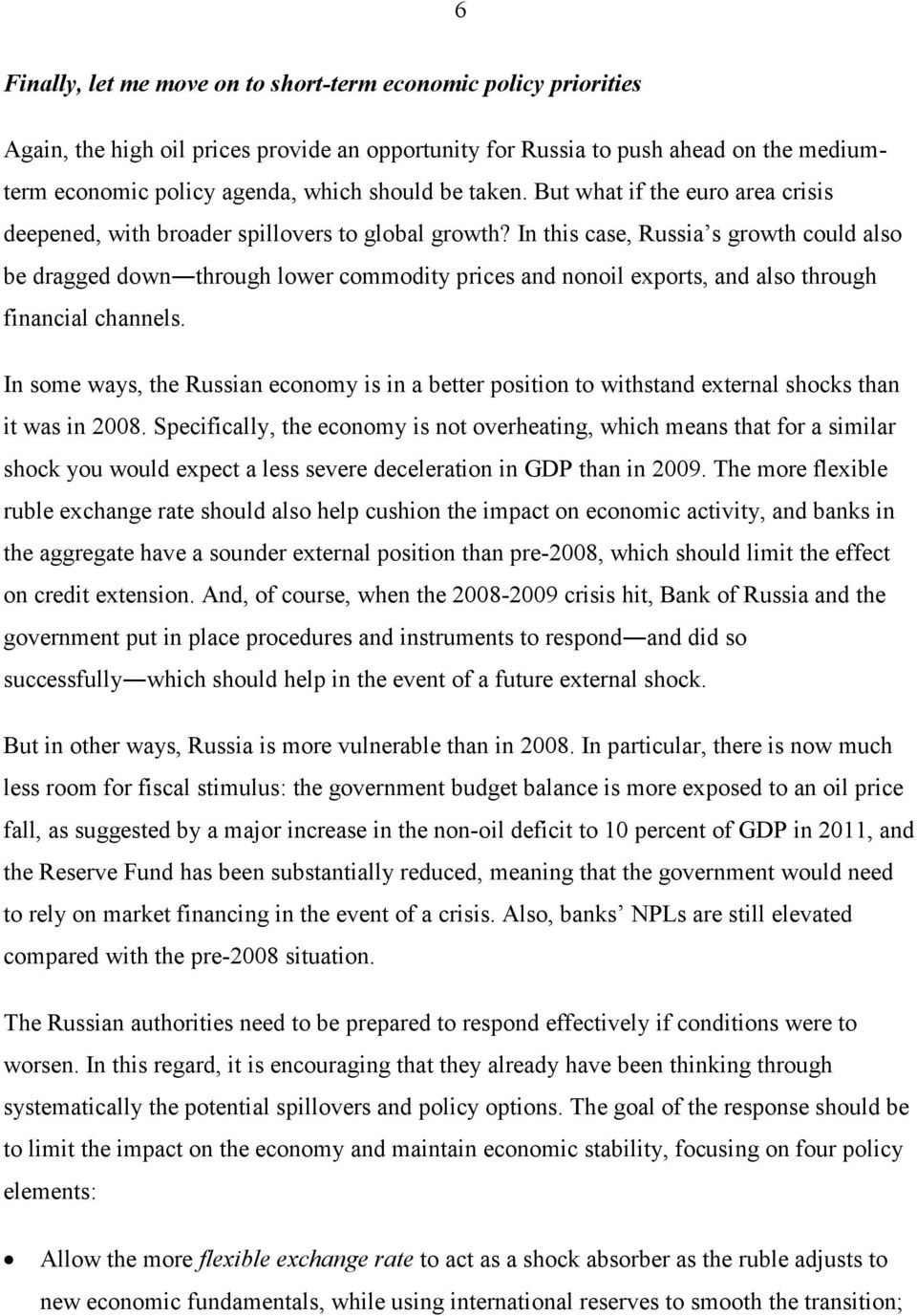 In this case, Russia s growth could also be dragged down through lower commodity prices and nonoil exports, and also through financial channels.