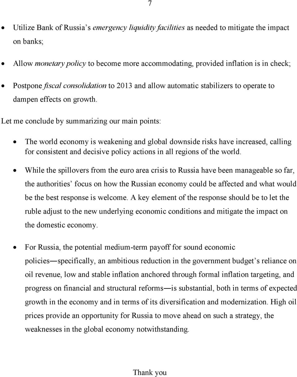 Let me conclude by summarizing our main points: The world economy is weakening and global downside risks have increased, calling for consistent and decisive policy actions in all regions of the world.