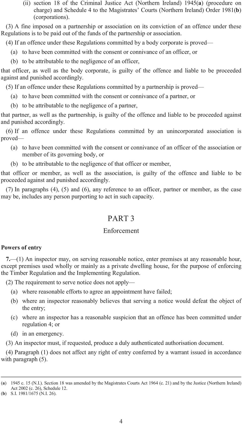 (4) If an offence under these Regulations committed by a body corporate is proved (a) to have been committed with the consent or connivance of an officer, or (b) to be attributable to the negligence