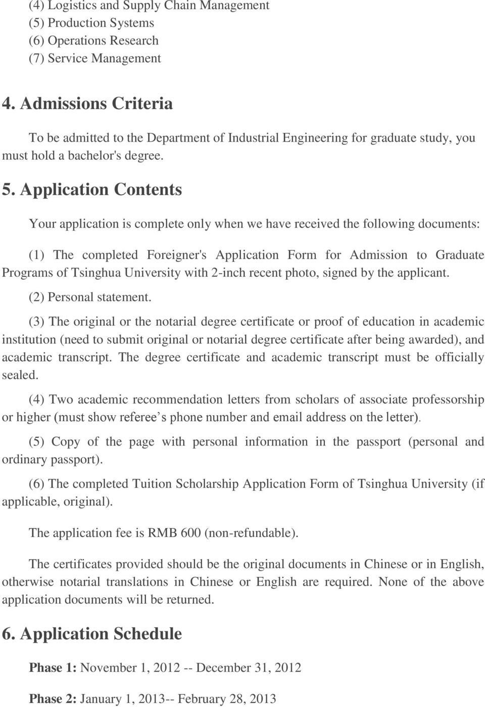 Application Contents Your application is complete only when we have received the following documents: (1) The completed Foreigner's Application Form for Admission to Graduate Programs of Tsinghua