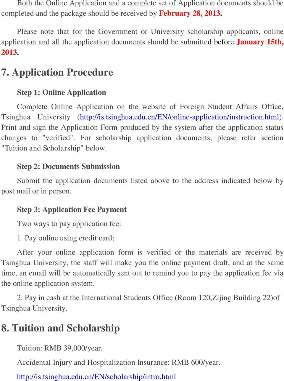 Application Procedure Step 1: Online Application Complete Online Application on the website of Foreign Student Affairs Office, Tsinghua University (http://is.tsinghua.edu.cn/en/online-application/instruction.