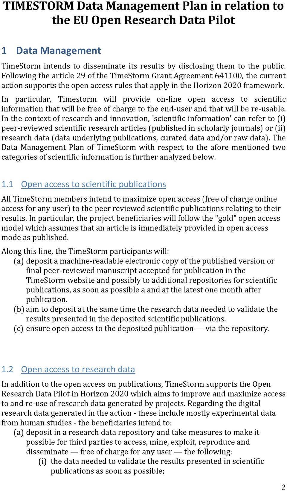 In particular, Timestorm will provide on-line open access to scientific information that will be free of charge to the end-user and that will be re-usable.