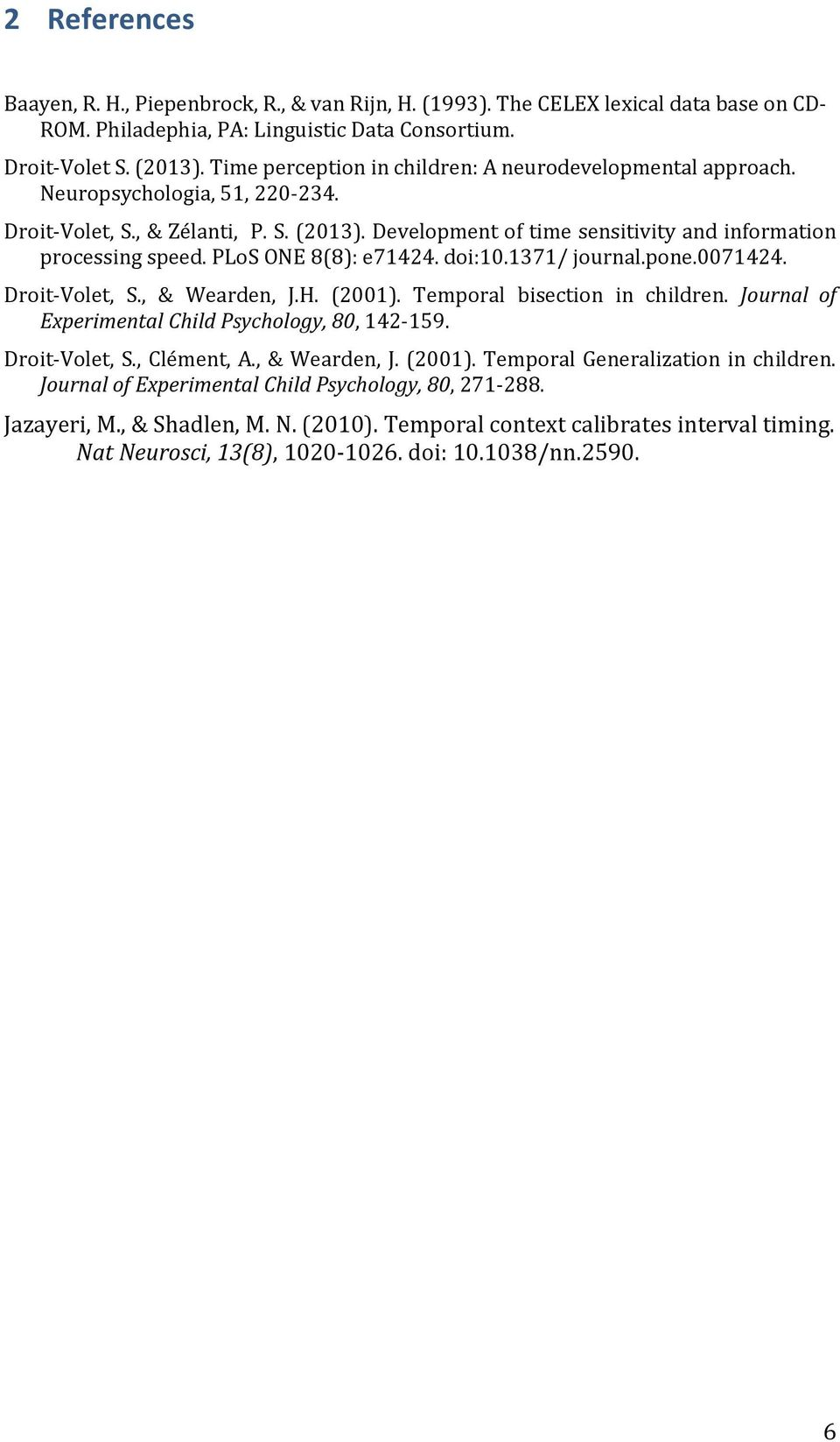 PLoS ONE 8(8): e71424. doi:10.1371/ journal.pone.0071424. Droit-Volet, S., & Wearden, J.H. (2001). Temporal bisection in children. Journal of Experimental Child Psychology, 80, 142-159.