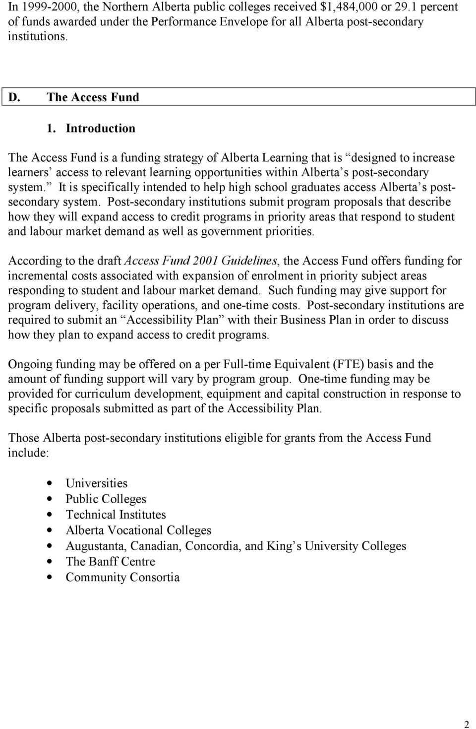 Introduction The Access Fund is a funding strategy of Alberta Learning that is designed to increase learners access to relevant learning opportunities within Alberta s post-secondary system.