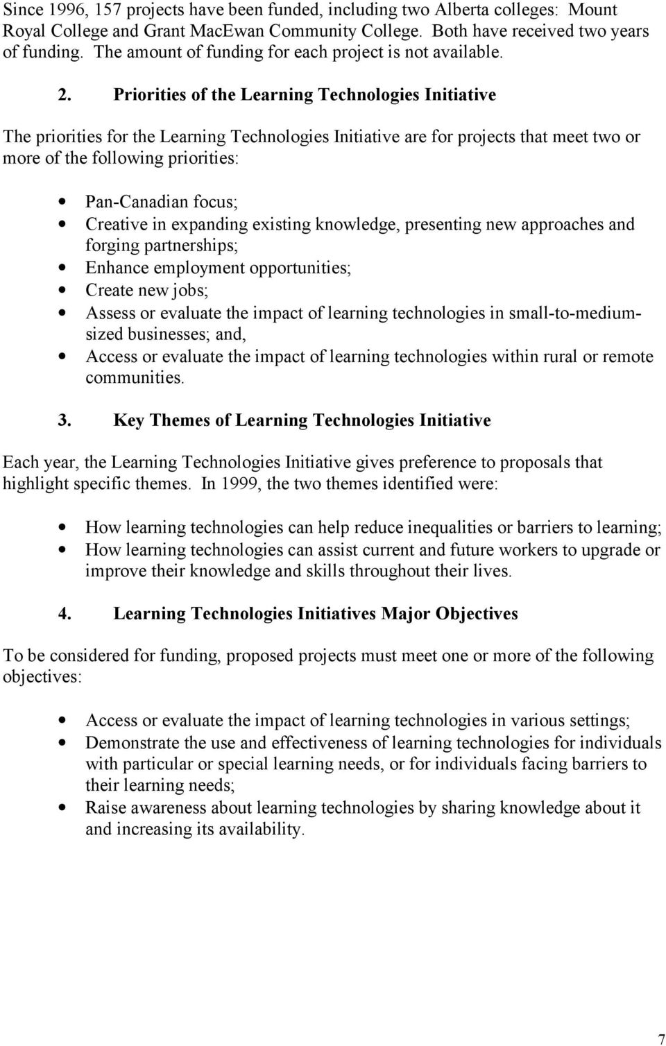 Priorities of the Learning Technologies Initiative The priorities for the Learning Technologies Initiative are for projects that meet two or more of the following priorities: Pan-Canadian focus;