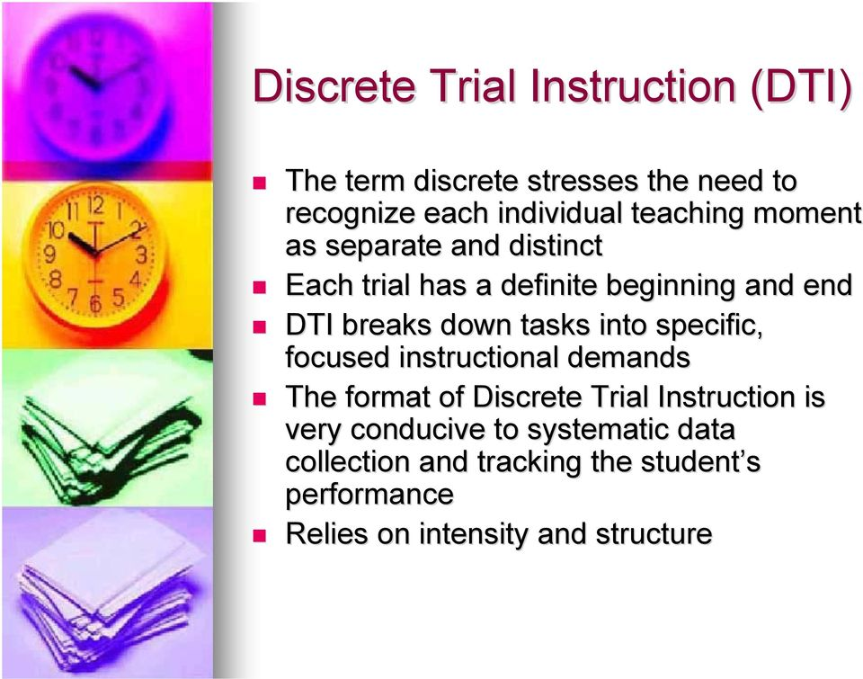 tasks into specific, focused instructional demands The format of Discrete Trial Instruction is very