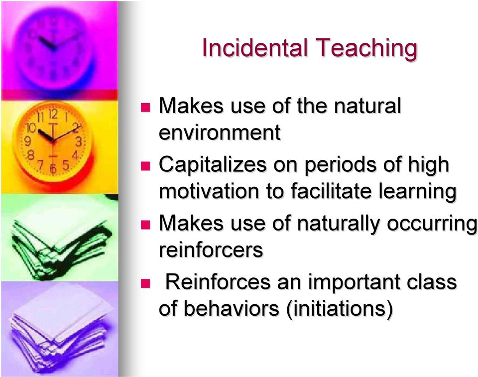 to facilitate learning Makes use of naturally occurring