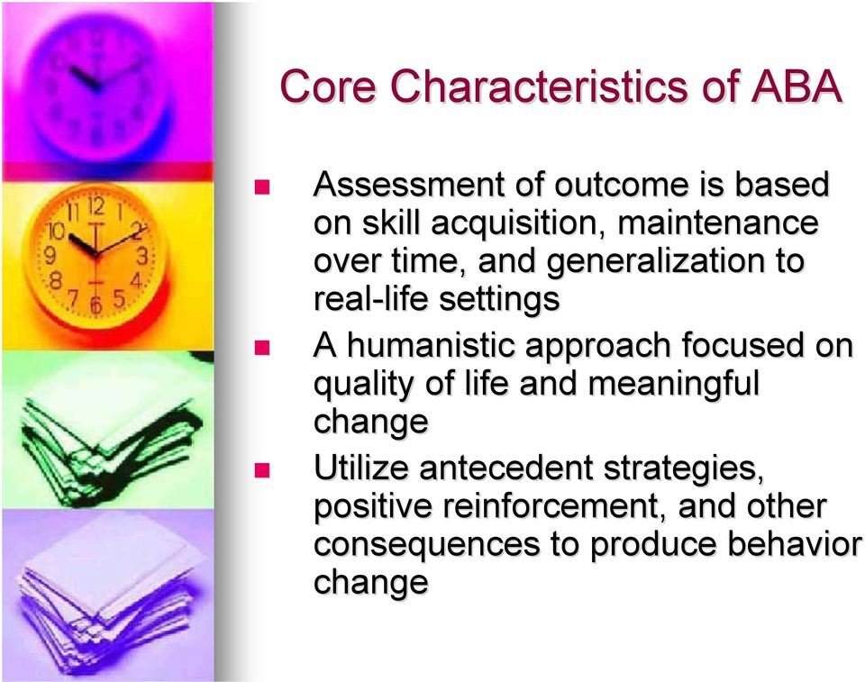approach focused on quality of life and meaningful change Utilize antecedent
