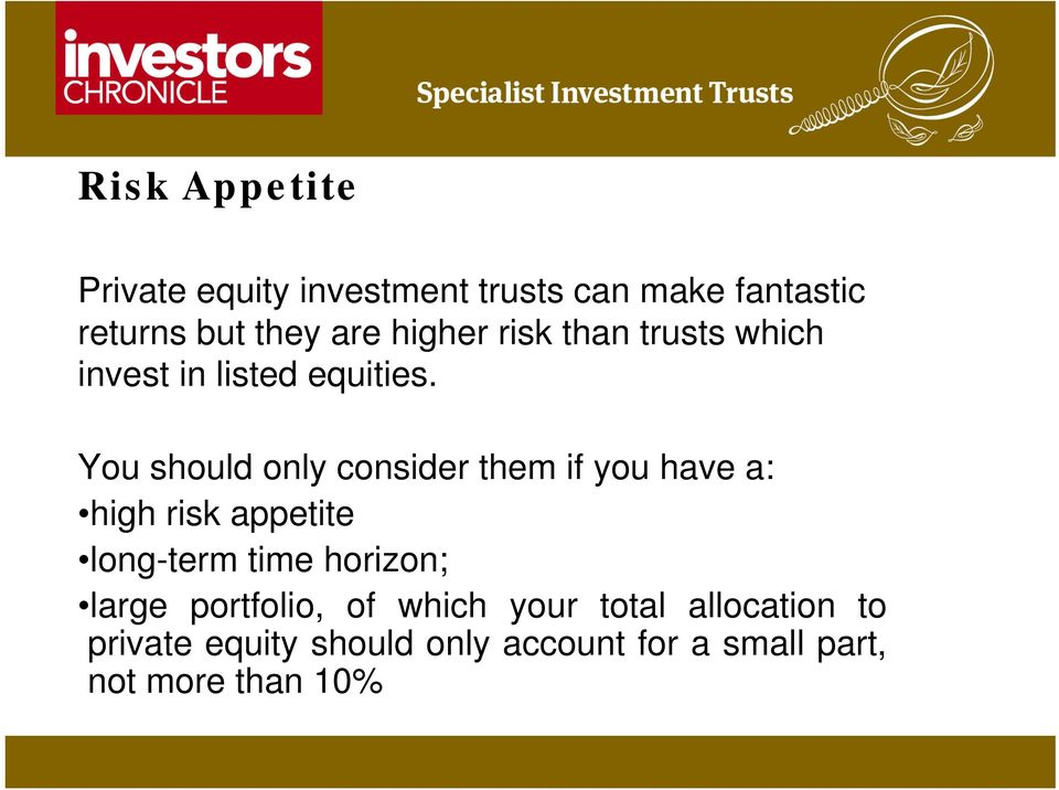You should only consider them if you have a: high risk appetite long-term time horizon;