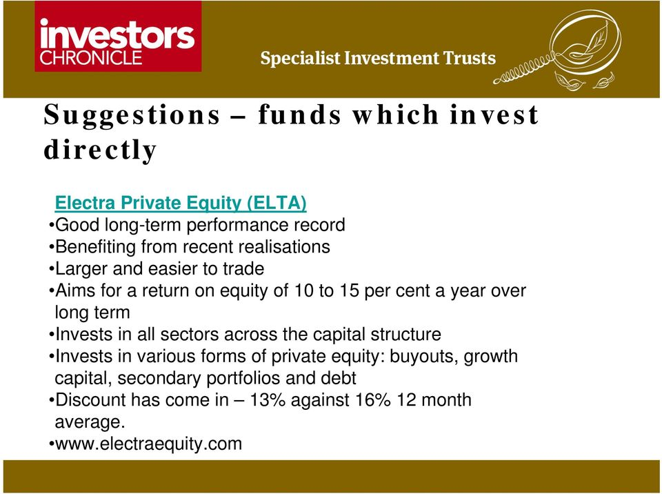 long term Invests in all sectors across the capital structure Invests in various forms of private equity: buyouts,