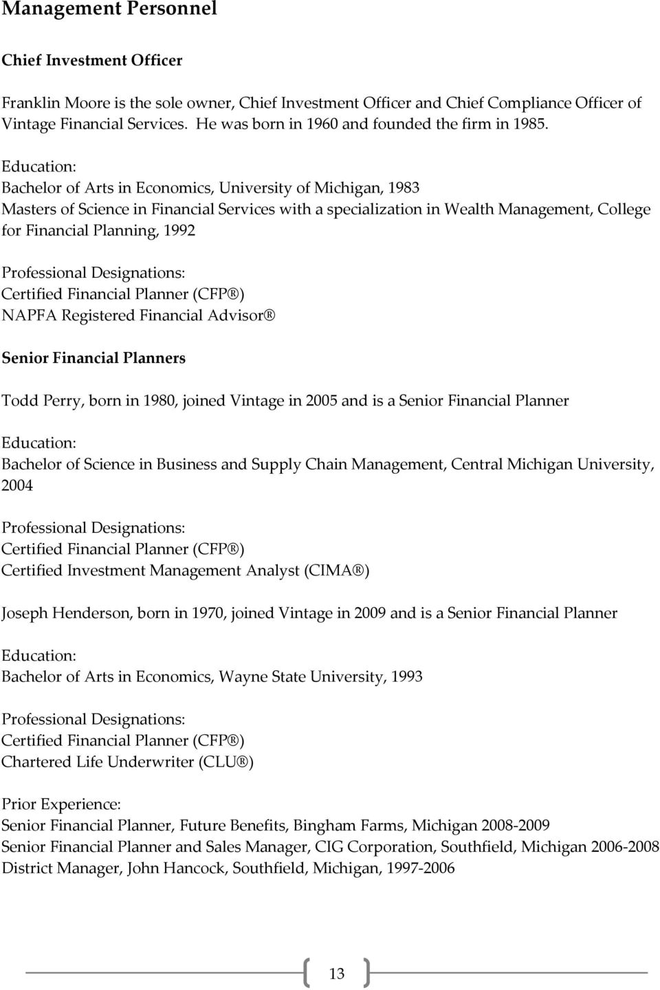 Education: Bachelor of Arts in Economics, University of Michigan, 1983 Masters of Science in Financial Services with a specialization in Wealth Management, College for Financial Planning, 1992