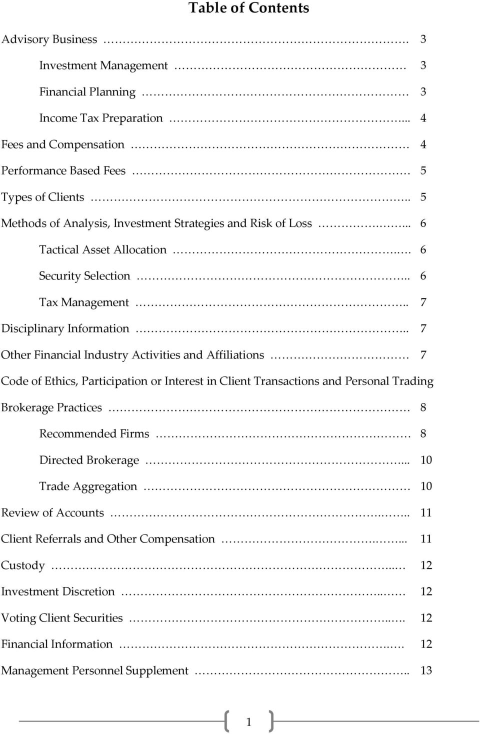 . 7 Other Financial Industry Activities and Affiliations 7 Code of Ethics, Participation or Interest in Client Transactions and Personal Trading Brokerage Practices 8 Recommended Firms 8 Directed
