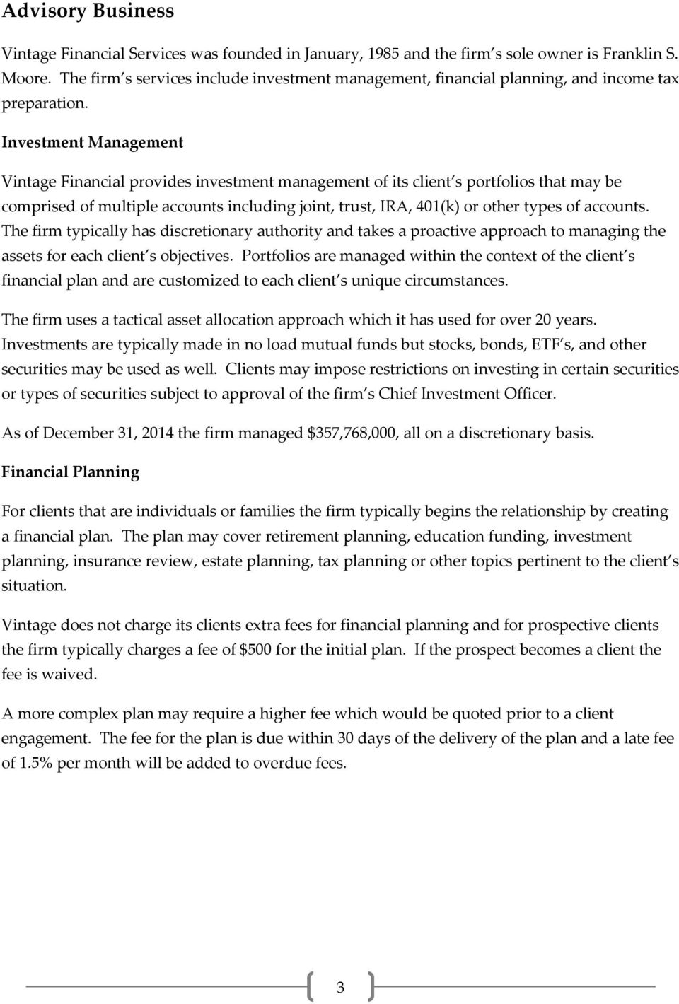 Investment Management Vintage Financial provides investment management of its client s portfolios that may be comprised of multiple accounts including joint, trust, IRA, 401(k) or other types of