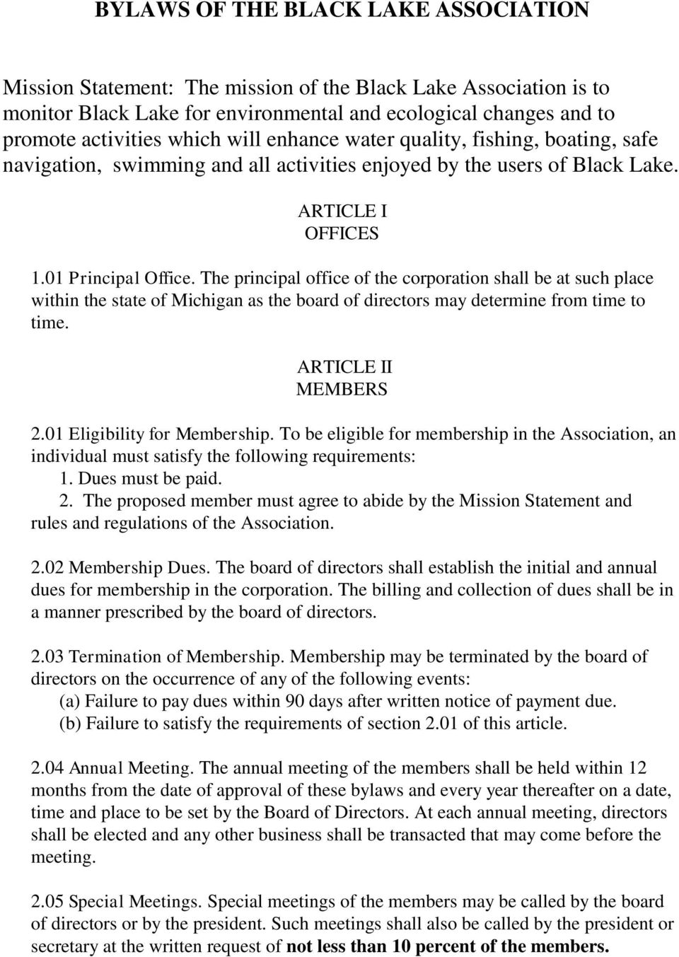 The principal office of the corporation shall be at such place within the state of Michigan as the board of directors may determine from time to time. ARTICLE II MEMBERS 2.