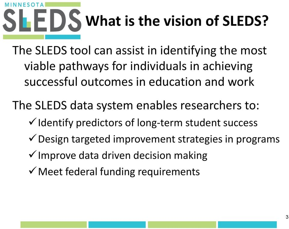 successful outcomes in education and work The SLEDS data system enables researchers to: Identify