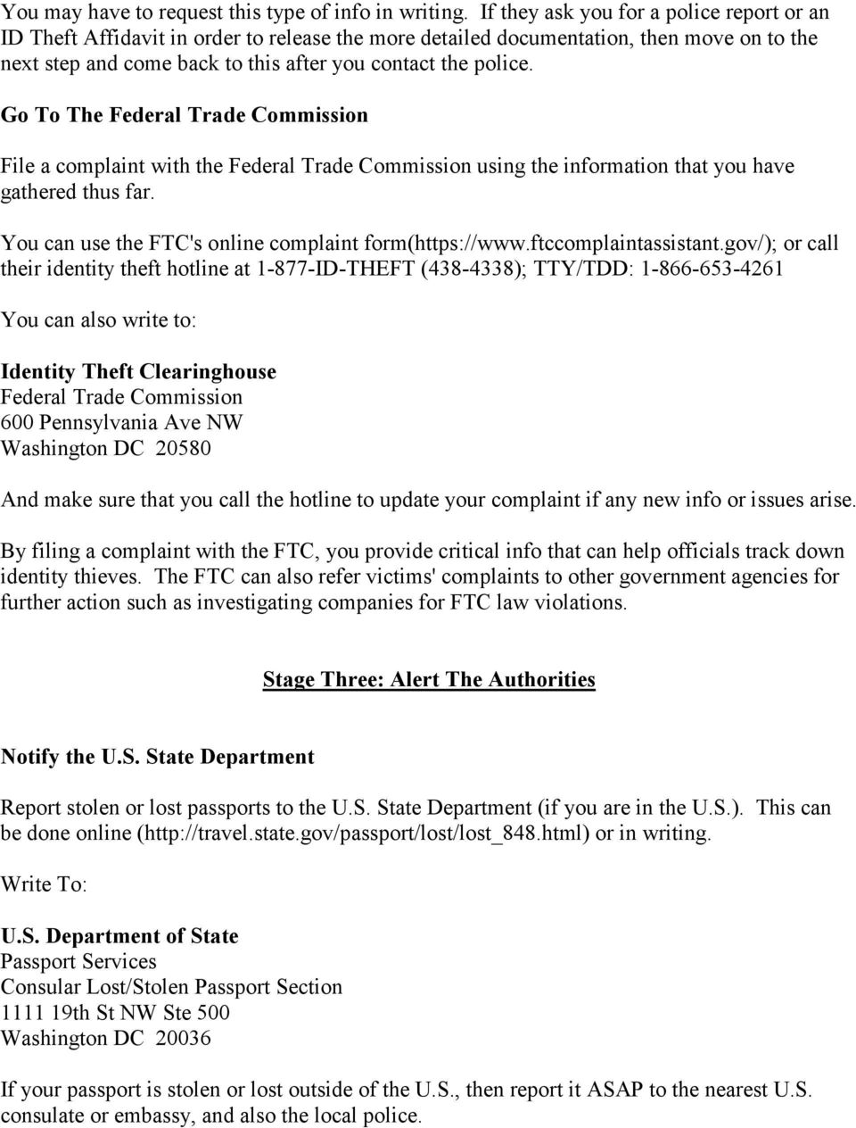 Go To The Federal Trade Commission File a complaint with the Federal Trade Commission using the information that you have gathered thus far. You can use the FTC's online complaint form(https://www.