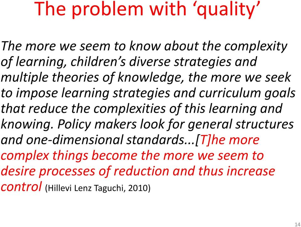 complexities of this learning and knowing. Policy makers look for general structures and one-dimensional standards.