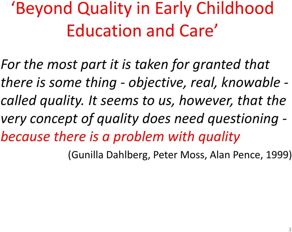 It seems to us, however, that the very concept of quality does need questioning -