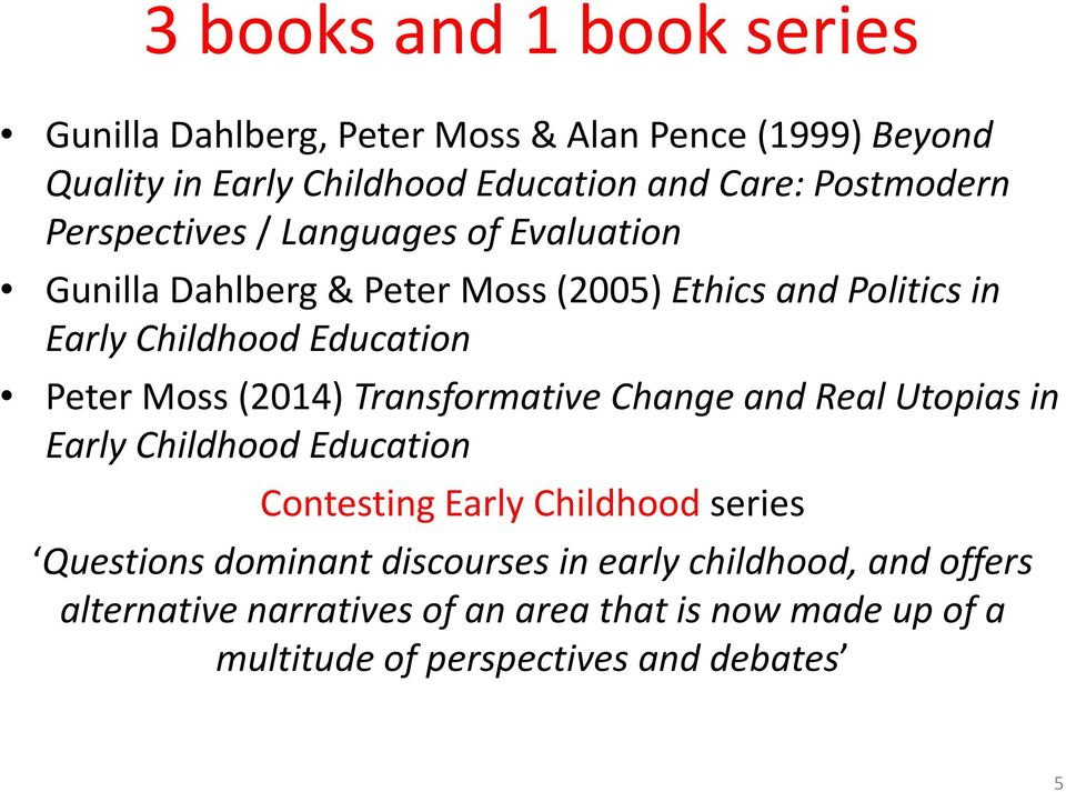 Peter Moss (2014) Transformative Change and Real Utopias in Early Childhood Education Contesting Early Childhood series Questions