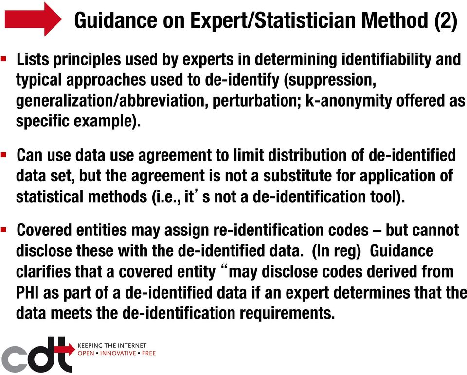 Can use data use agreement to limit distribution of de-identified data set, but the agreement is not a substitute for application of statistical methods (i.e., it s not a de-identification tool).