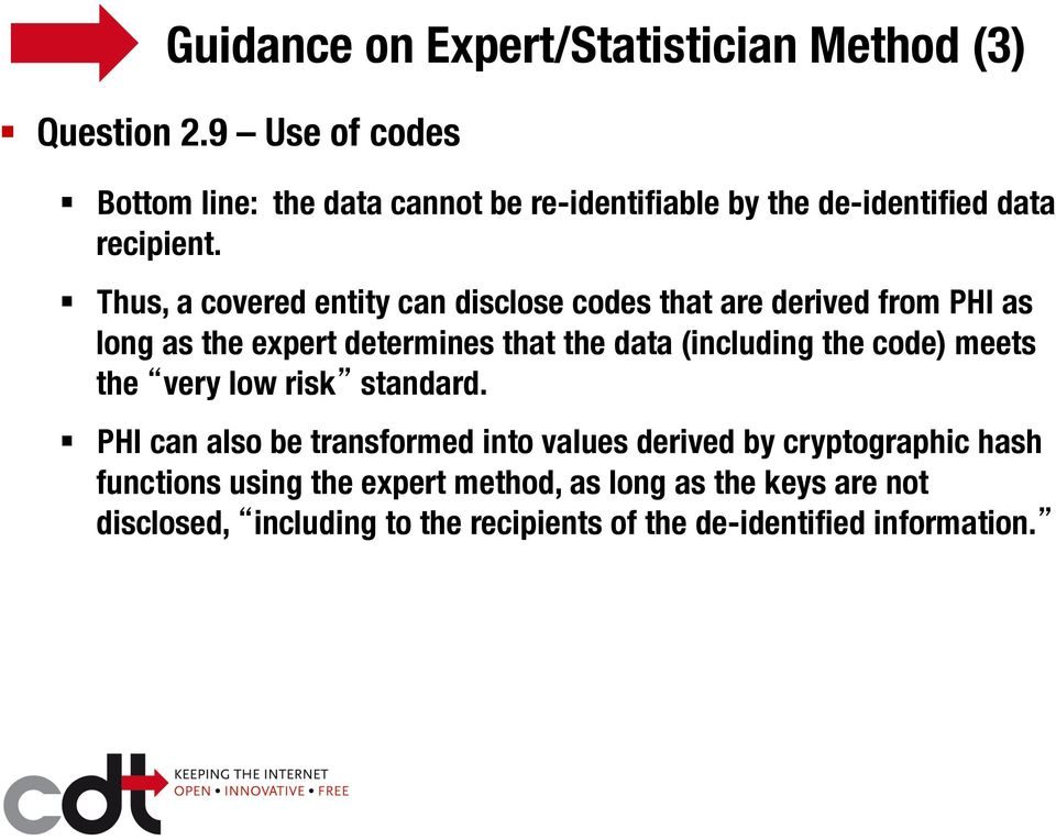 Thus, a covered entity can disclose codes that are derived from PHI as long as the expert determines that the data (including the