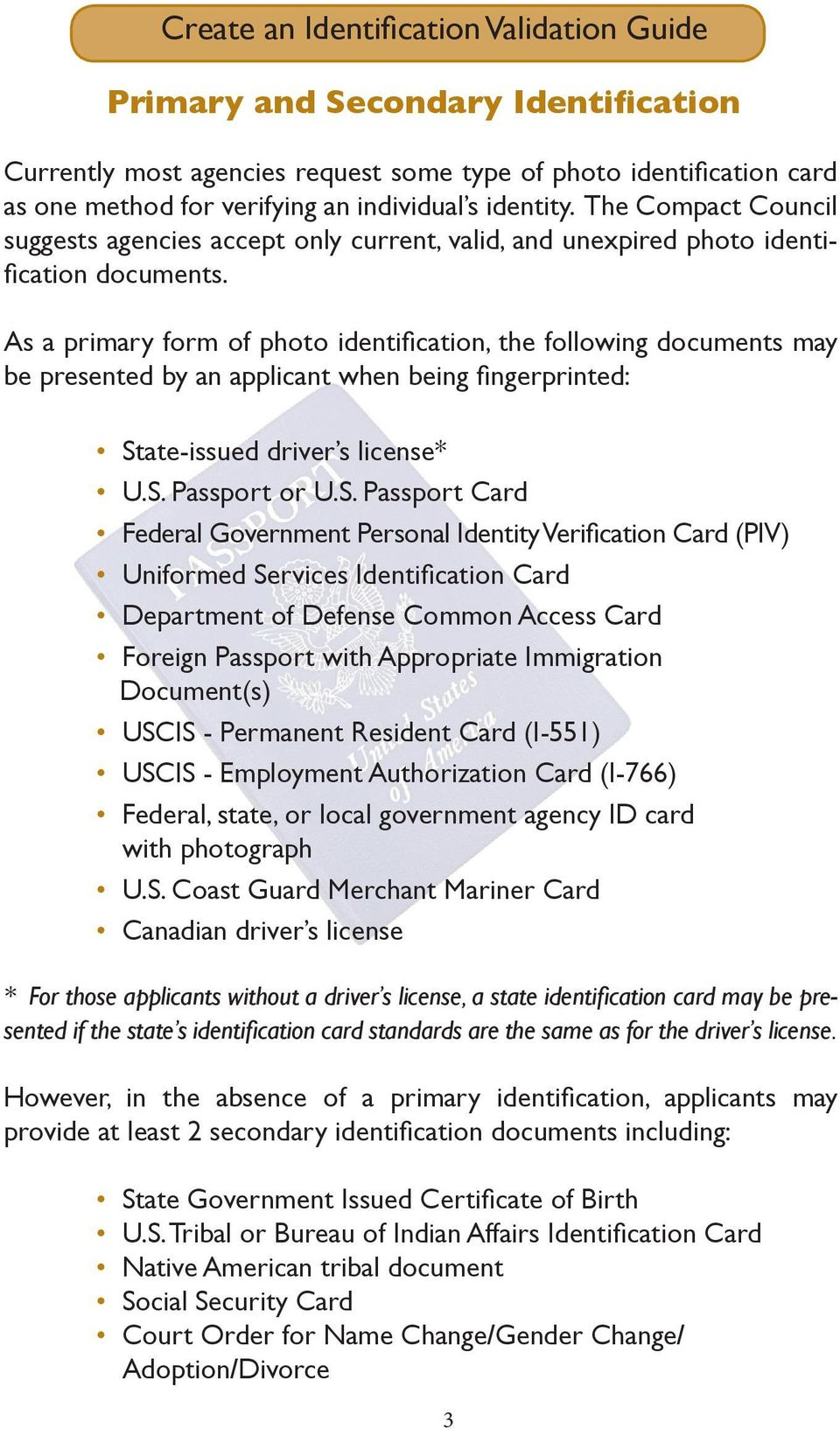 As a primary form of photo identification, the following documents may be presented by an applicant when being fingerprinted: St