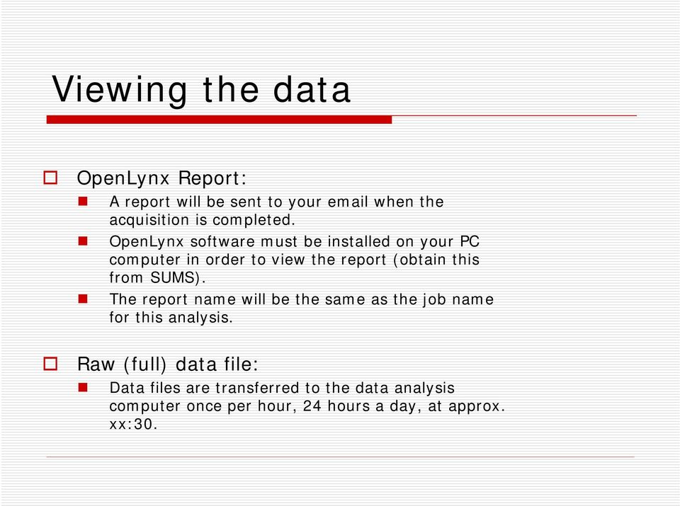 OpenLynx software must be installed on your PC computer in order to view the report (obtain this from