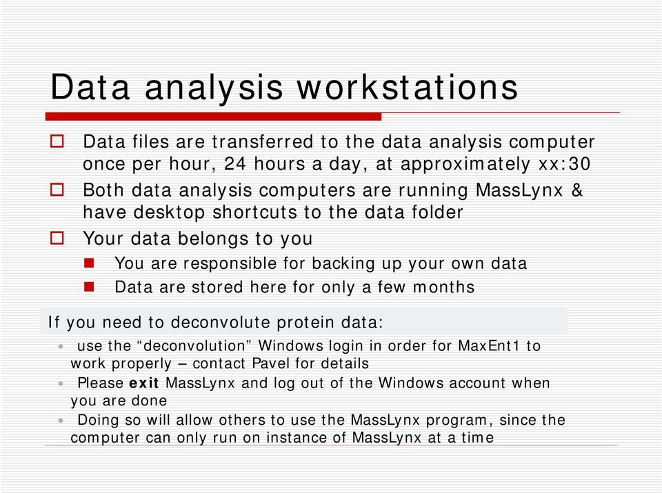 months If you need to deconvolute protein data: use the deconvolution Windows login in order for MaxEnt1 to work properly contact Pavel for details Please exit MassLynx