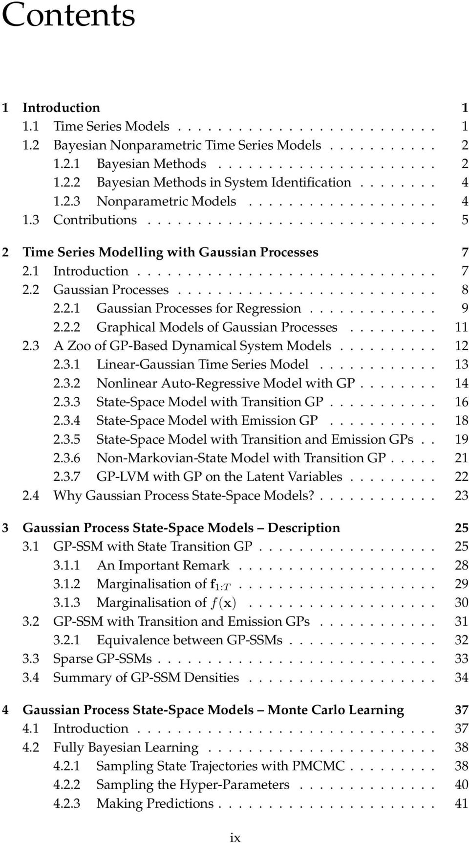 ......................... 8 2.2.1 Gaussian Processes for Regression............. 9 2.2.2 Graphical Models of Gaussian Processes......... 11 2.3 A Zoo of GP-Based Dynamical System Models.......... 12 2.