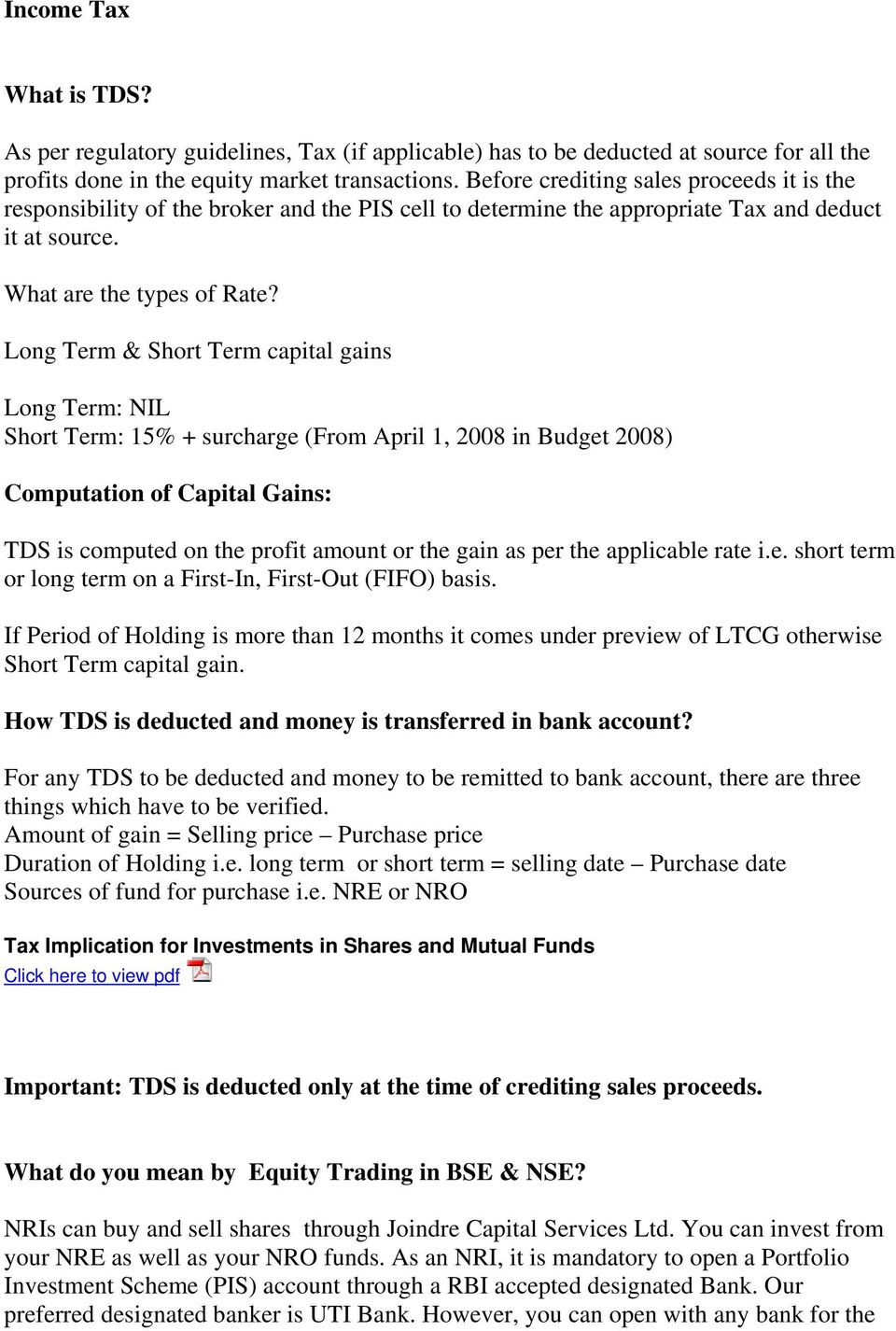 Long Term & Short Term capital gains Long Term: NIL Short Term: 15% + surcharge (From April 1, 2008 in Budget 2008) Computation of Capital Gains: TDS is computed on the profit amount or the gain as