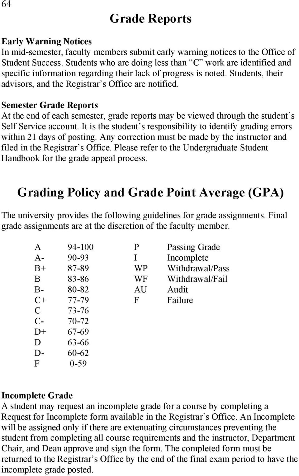 Semester Grade Reports At the end of each semester, grade reports may be viewed through the student s Self Service account.