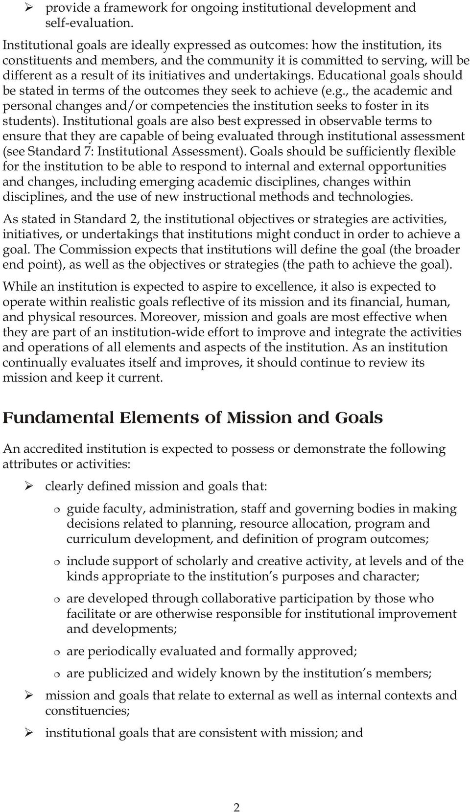 initiatives and undertakings. Educational goals should be stated in terms of the outcomes they seek to achieve (e.g., the academic and personal changes and/or competencies the institution seeks to foster in its students).