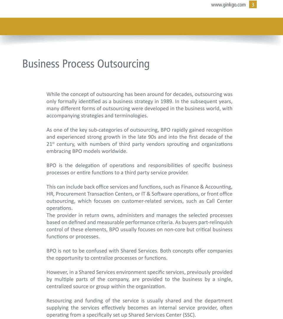 As one of the key sub-categories of outsourcing, BPO rapidly gained recogni on and experienced strong growth in the late 90s and into the first decade of the 21 st century, with numbers of third