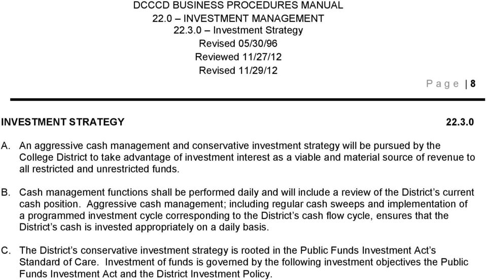 restricted and unrestricted funds. B. Cash management functions shall be performed daily and will include a review of the District s current cash position.