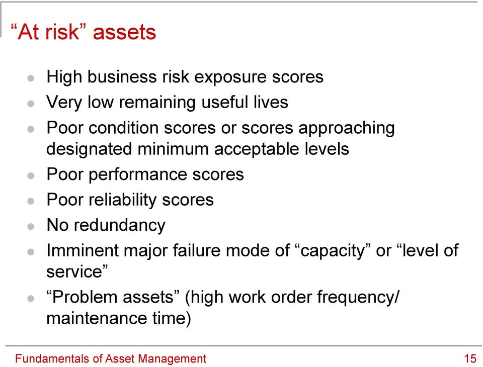 scores Poor reliability scores No redundancy Imminent major failure mode of capacity or level