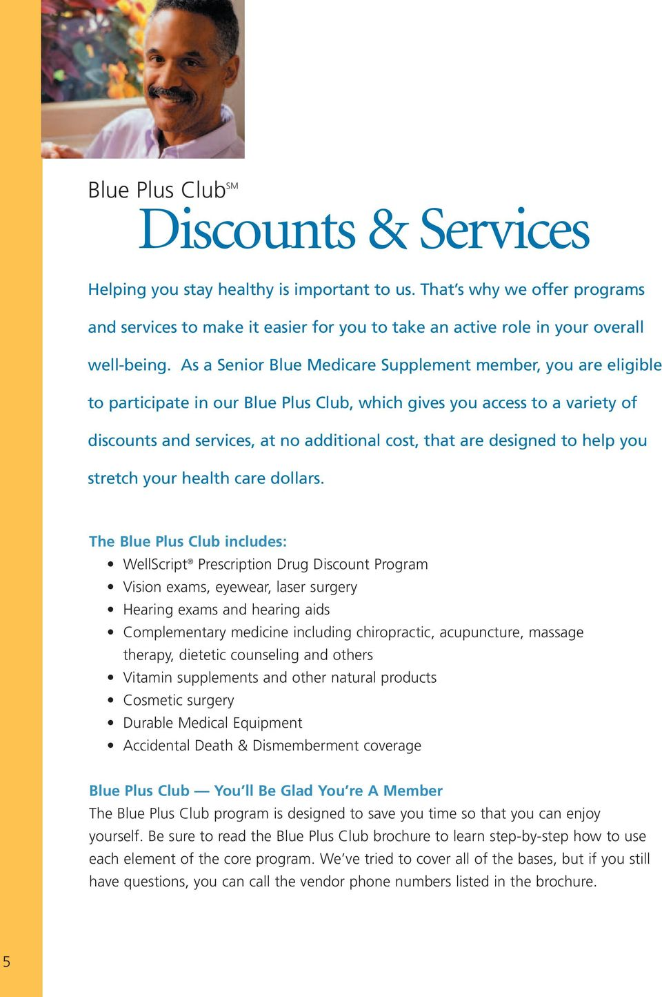 As a Senior Blue Medicare Supplement member, you are eligible to participate in our Blue Plus Club, which gives you access to a variety of discounts and services, at no additional cost, that are
