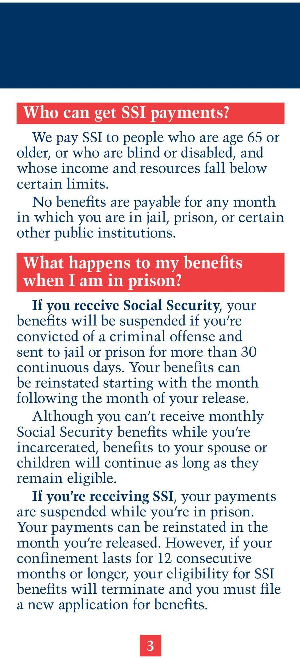 If you receive Social Security, your benefits will be suspended if you re convicted of a criminal offense and sent to jail or prison for more than 30 continuous days.