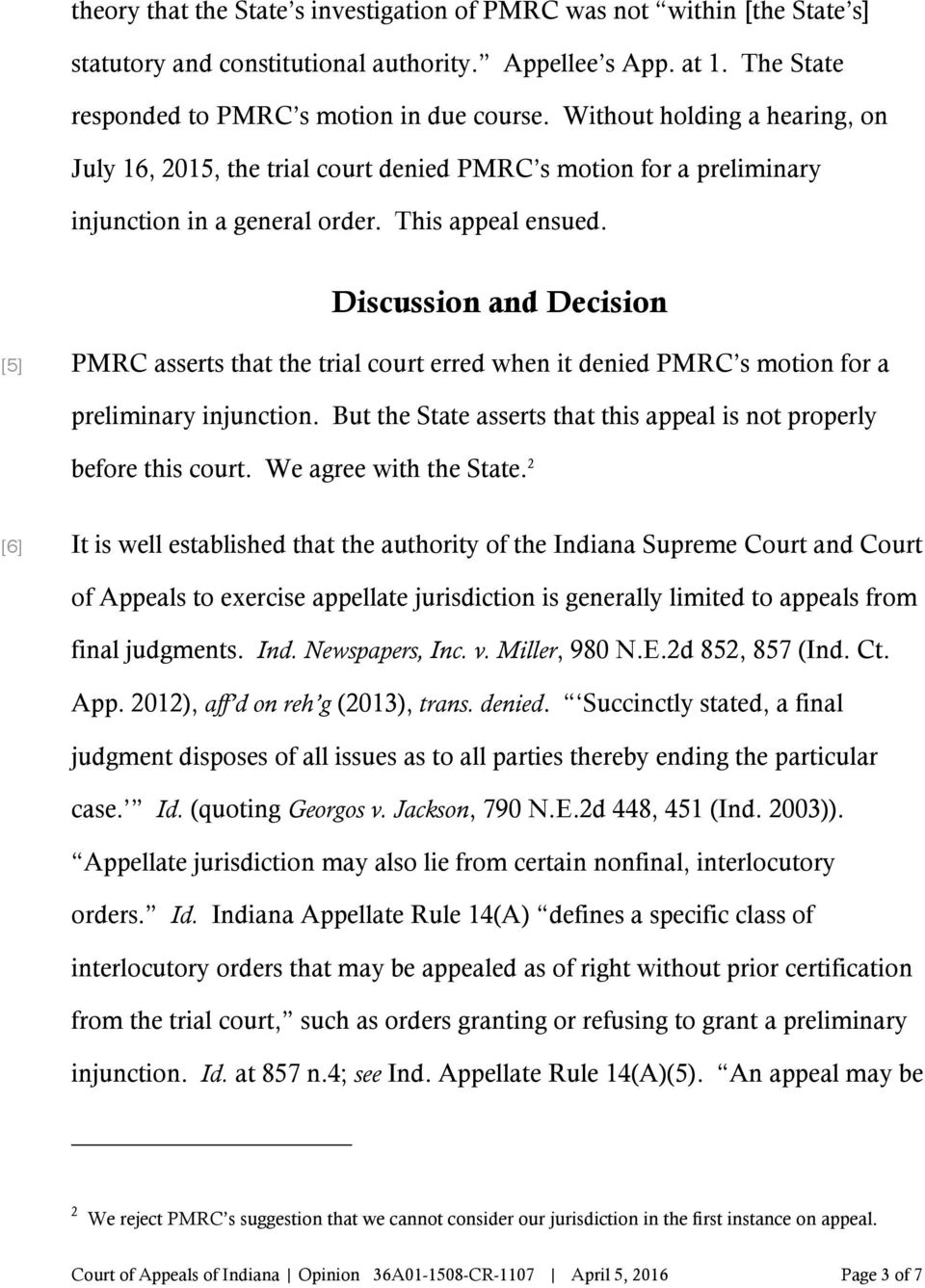 Discussion and Decision [5] PMRC asserts that the trial court erred when it denied PMRC s motion for a preliminary injunction. But the State asserts that this appeal is not properly before this court.