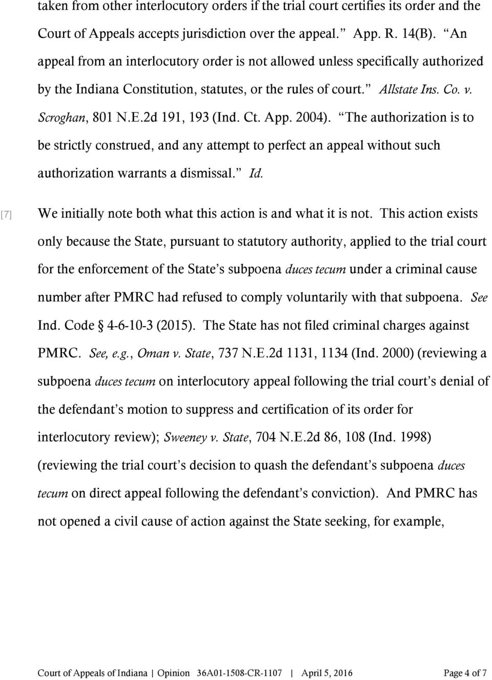 2d 191, 193 (Ind. Ct. App. 2004). The authorization is to be strictly construed, and any attempt to perfect an appeal without such authorization warrants a dismissal. Id.