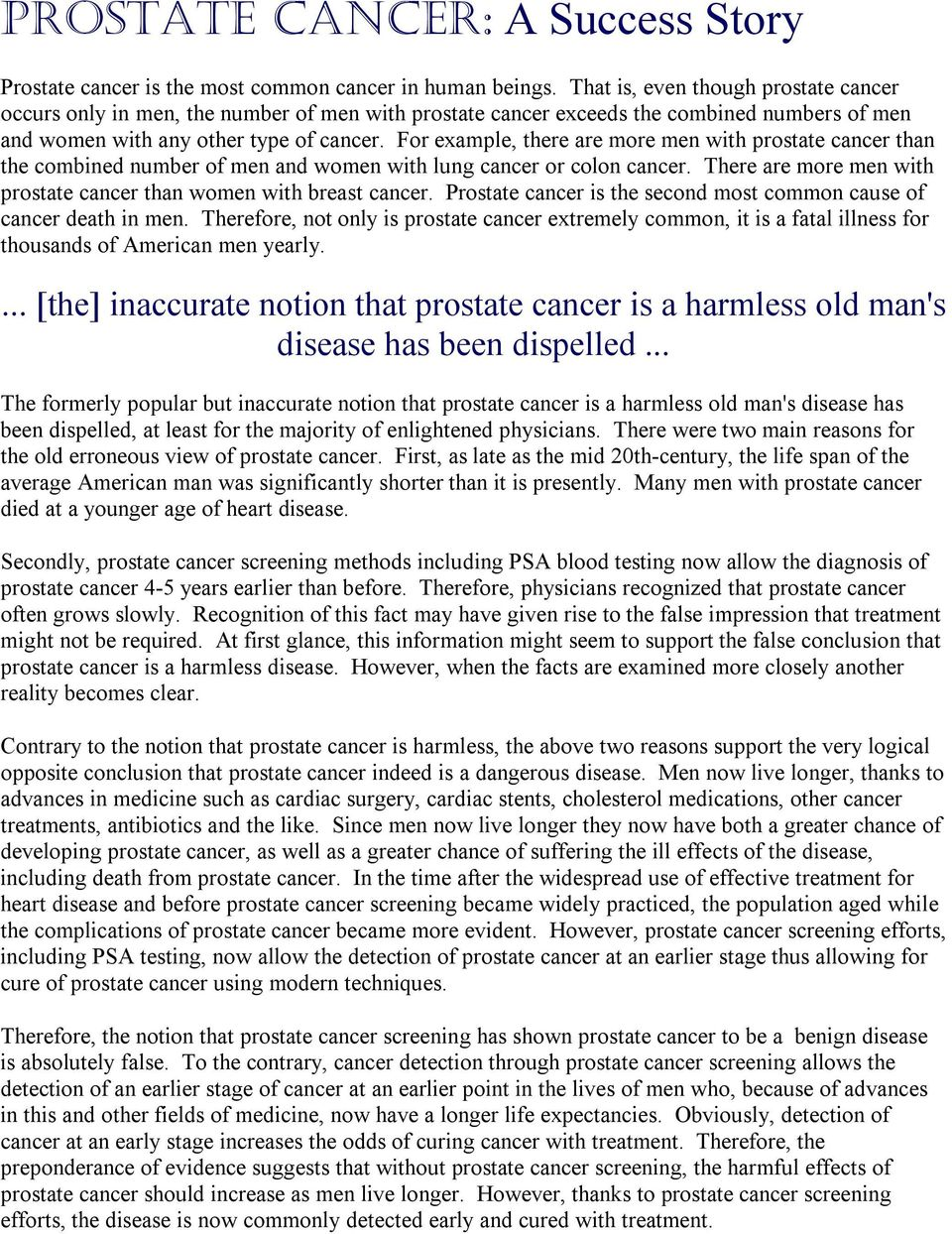 For example, there are more men with prostate cancer than the combined number of men and women with lung cancer or colon cancer. There are more men with prostate cancer than women with breast cancer.