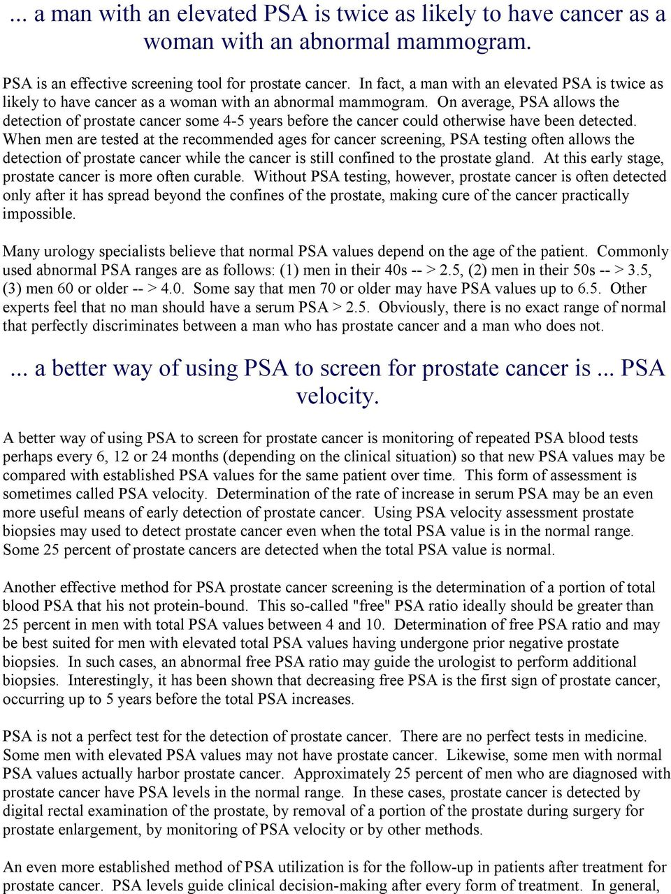 On average, PSA allows the detection of prostate cancer some 4 5 years before the cancer could otherwise have been detected.