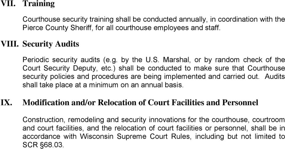 ) shall be conducted to make sure that Courthouse security policies and procedures are being implemented and carried out. Audits shall take place at a minimum on an annual basis. IX.
