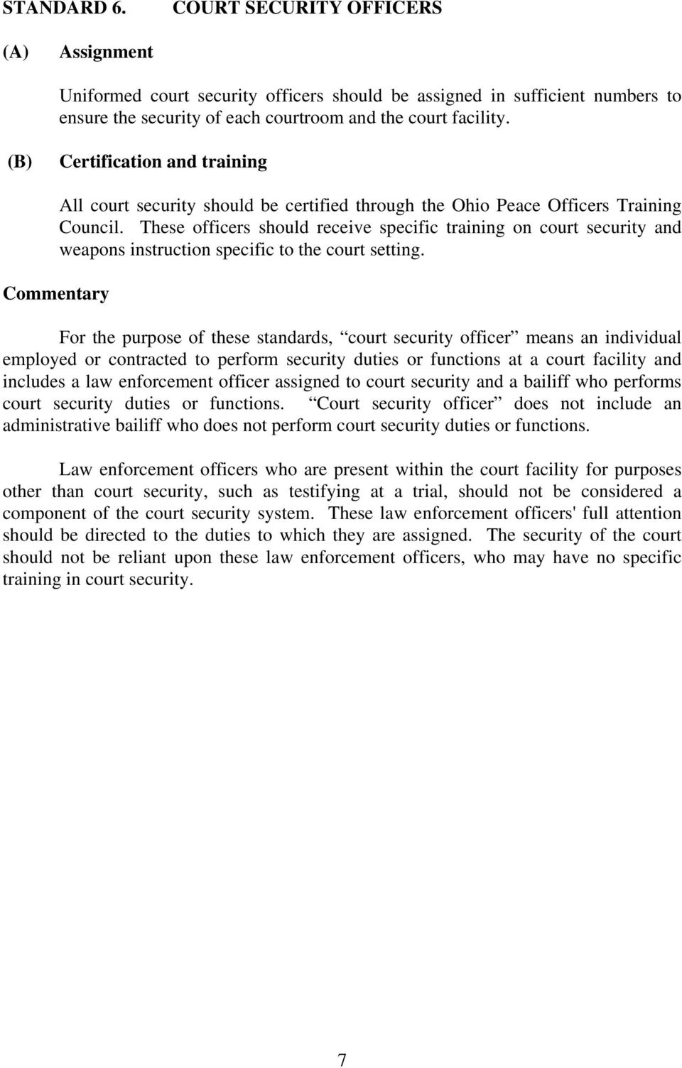 These officers should receive specific training on court security and weapons instruction specific to the court setting.