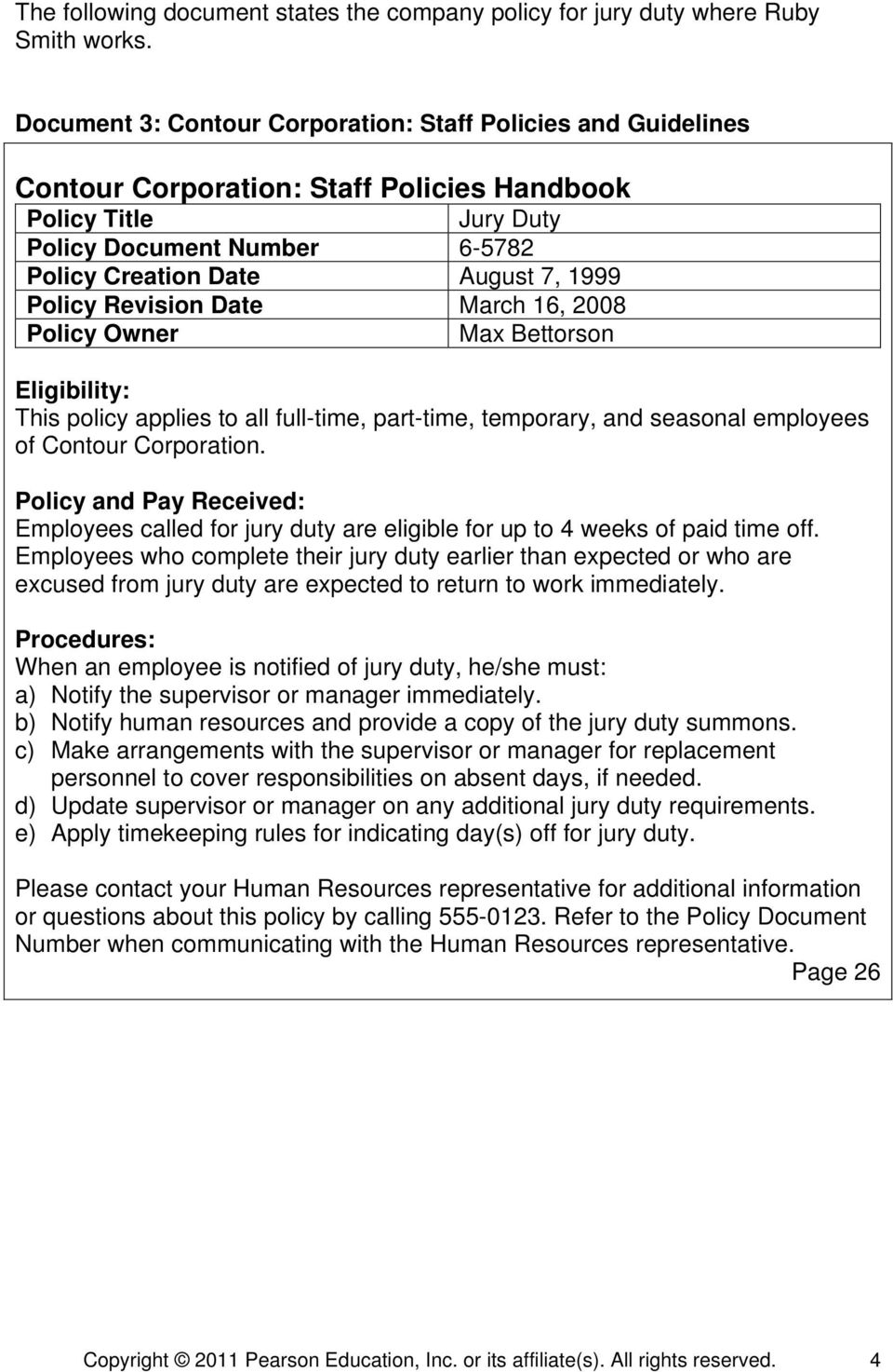 Policy Revision Date March 16, 2008 Policy Owner Max Bettorson Eligibility: This policy applies to all full-time, part-time, temporary, and seasonal employees of Contour Corporation.