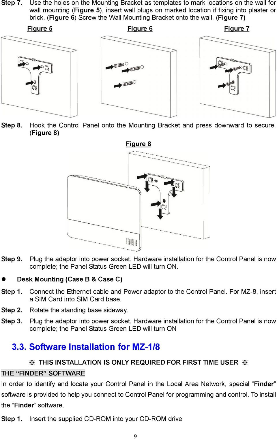 (Figure 8) Figure 8 Step 9. Plug the adaptor into power socket. Hardware installation for the Control Panel is now complete; the Panel Status Green LED will turn ON.