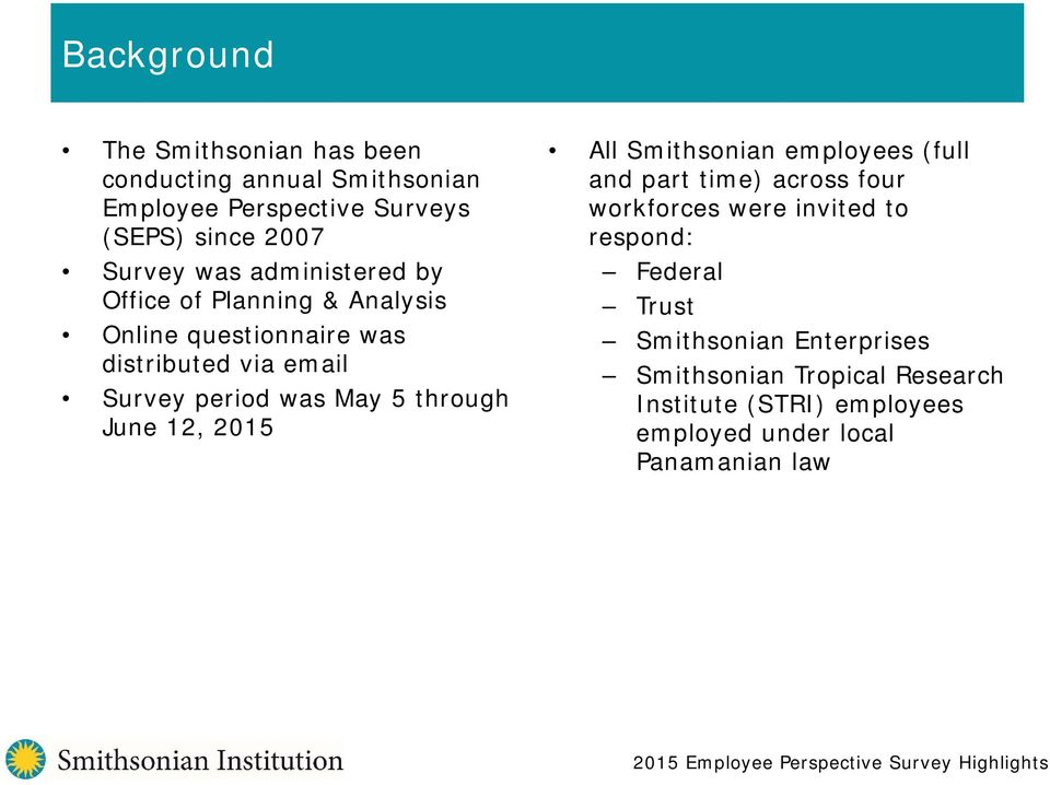 through June 12, 2015 All Smithsonian employees (full and part time) across four workforces were invited to respond: