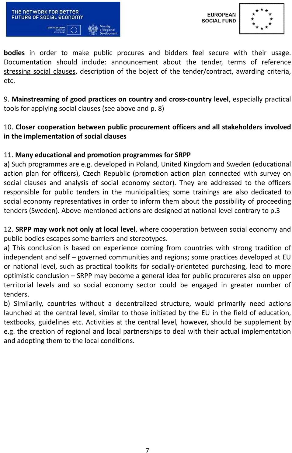 Mainstreaming of good practices on country and cross-country level, especially practical tools for applying social clauses (see above and p. 8) 10.