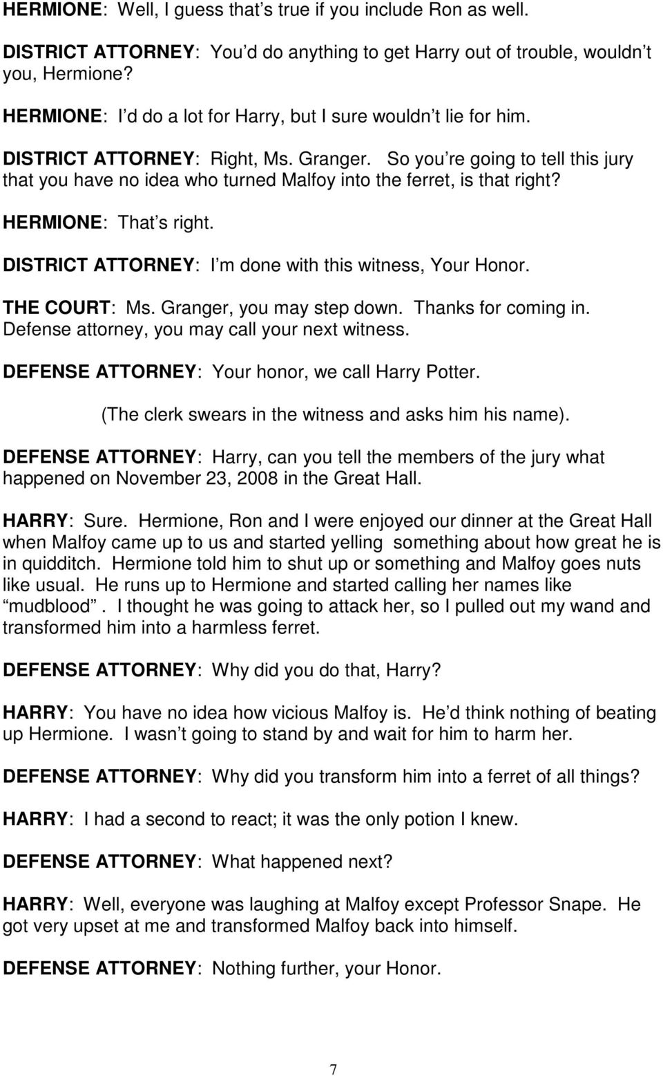 So you re going to tell this jury that you have no idea who turned Malfoy into the ferret, is that right? HERMIONE: That s right. DISTRICT ATTORNEY: I m done with this witness, Your Honor.
