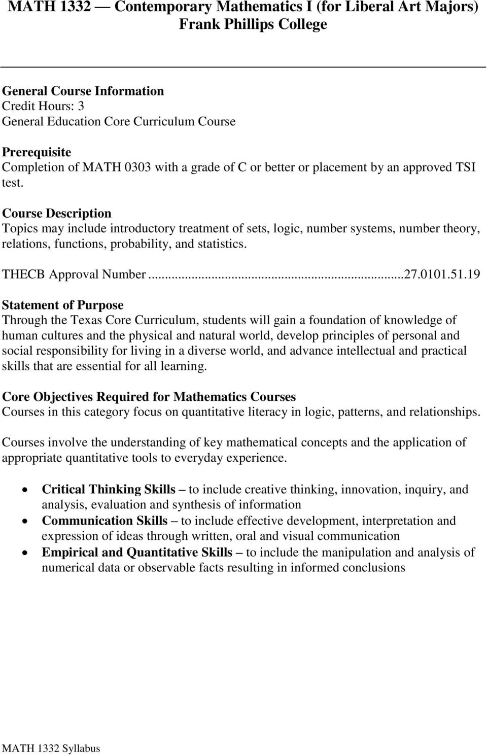Course Description Topics may include introductory treatment of sets, logic, number systems, number theory, relations, functions, probability, and statistics. THECB Approval Number...27.0101.51.